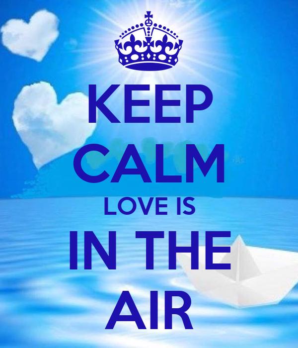 KEEP CALM LOVE IS IN THE AIR