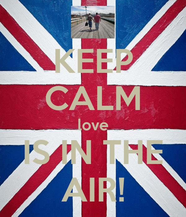 KEEP CALM love IS IN THE AIR!