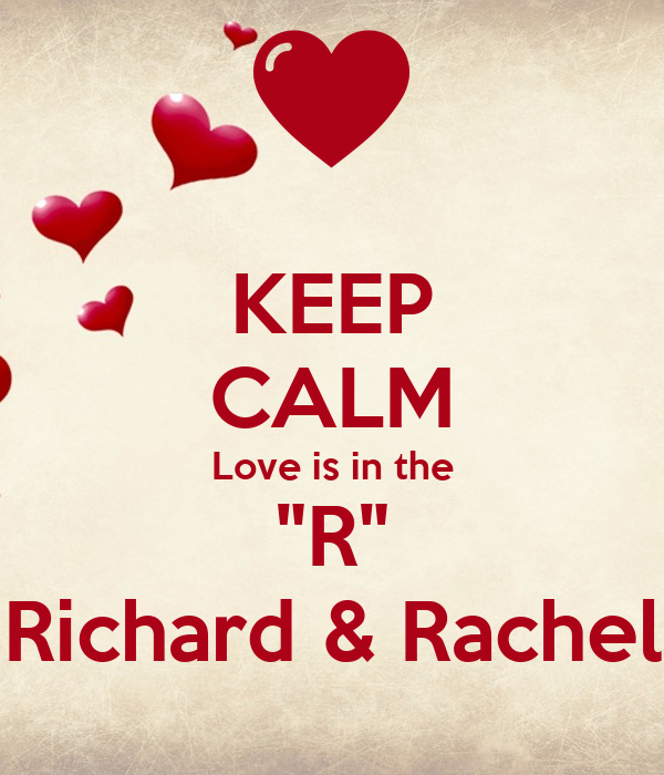 "KEEP CALM Love is in the ""R"" Richard & Rachel"