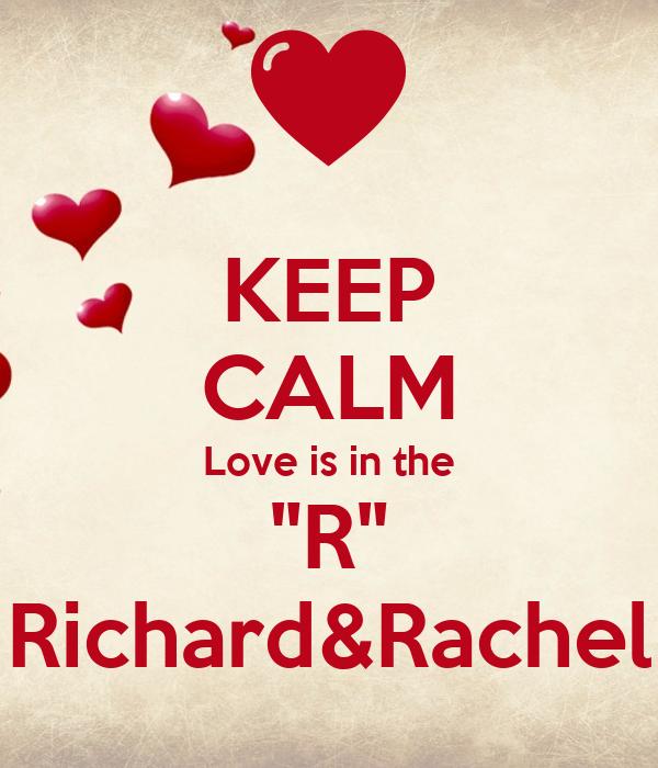 "KEEP CALM Love is in the ""R"" Richard&Rachel"