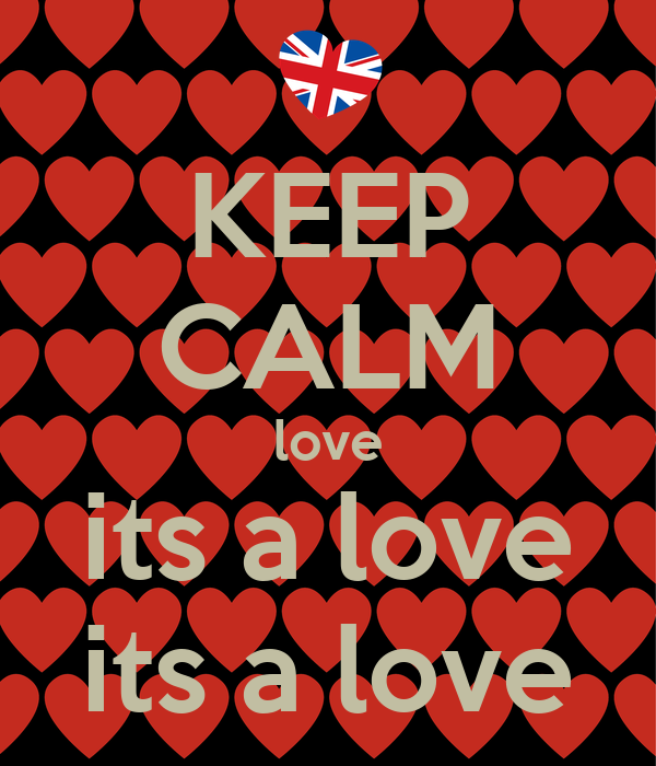 KEEP CALM love its a love its a love
