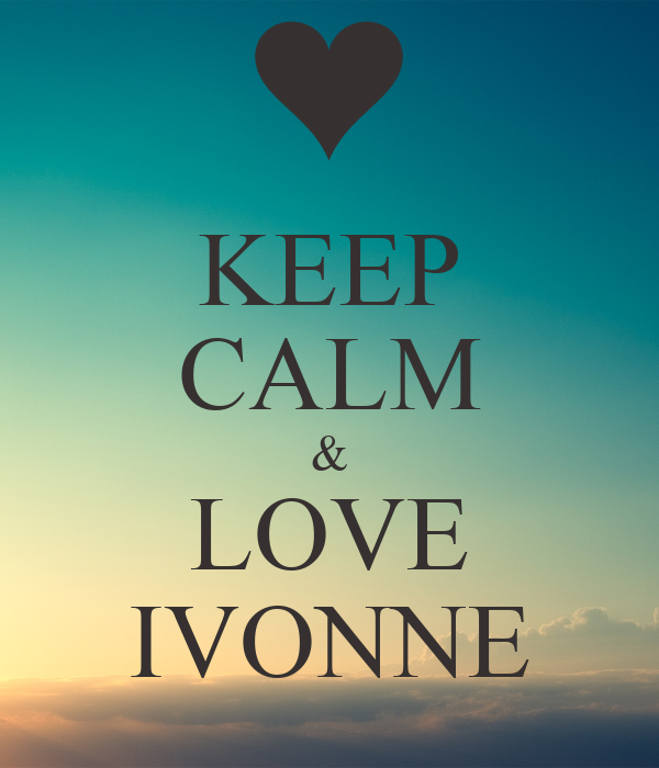 KEEP CALM & LOVE IVONNE