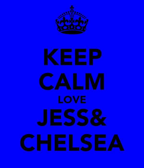KEEP CALM LOVE JESS& CHELSEA
