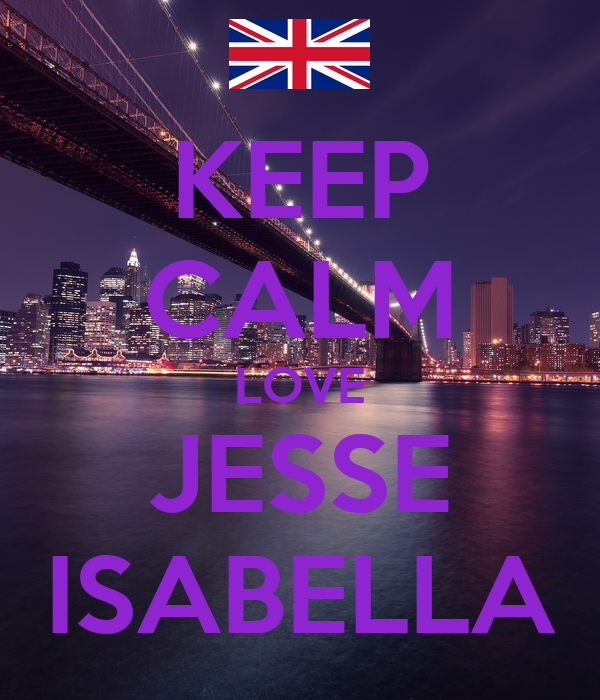 KEEP CALM LOVE JESSE ISABELLA