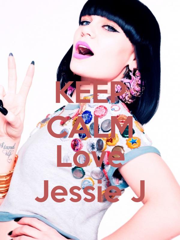 KEEP CALM  Love Jessie J
