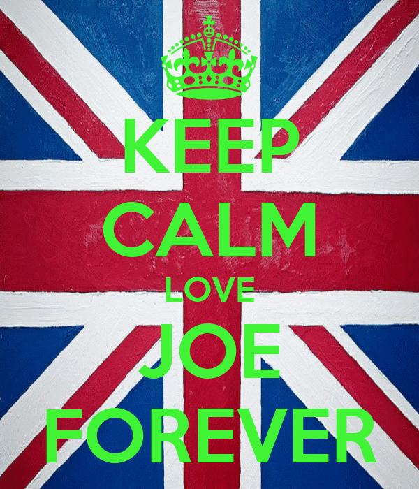KEEP CALM LOVE JOE FOREVER