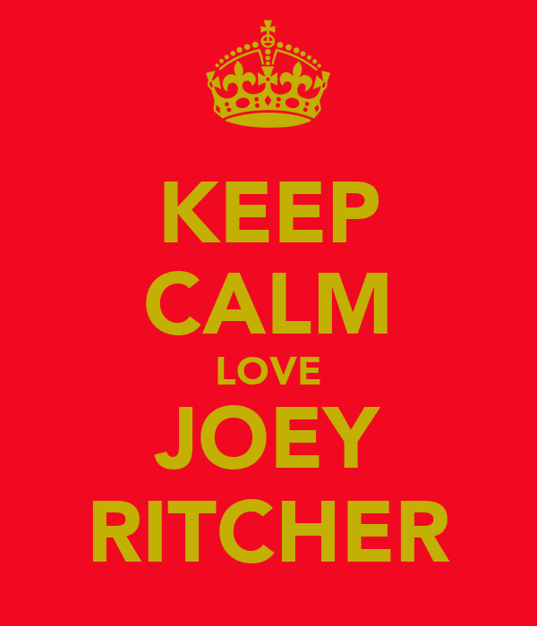 KEEP CALM LOVE JOEY RITCHER
