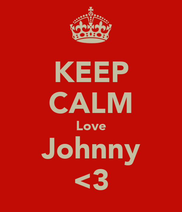 KEEP CALM Love Johnny <3
