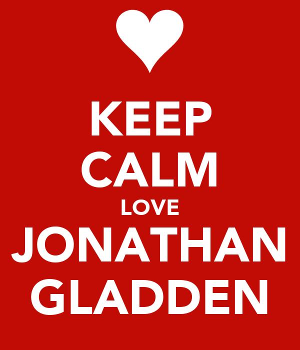 KEEP CALM LOVE JONATHAN GLADDEN