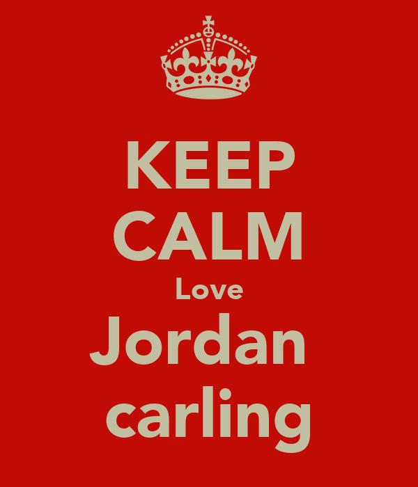 KEEP CALM Love Jordan  carling