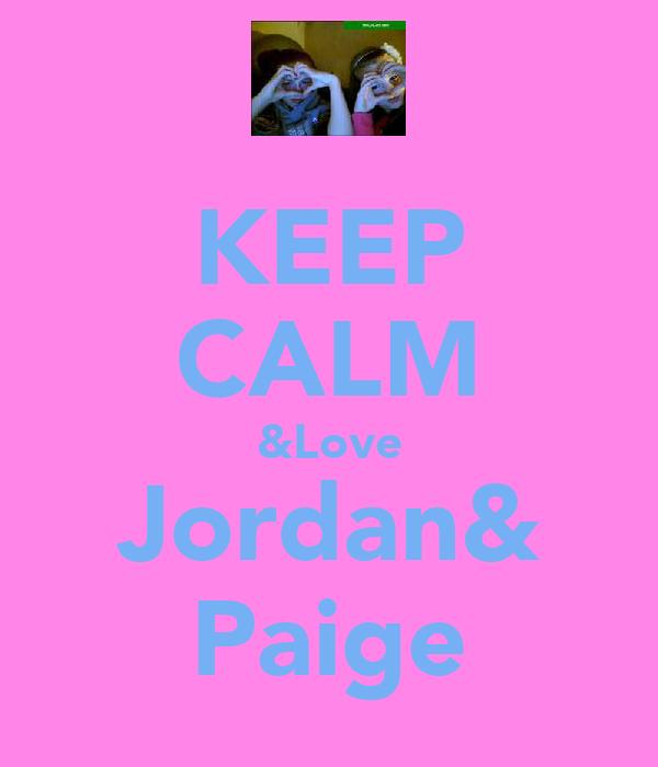 KEEP CALM &Love Jordan& Paige