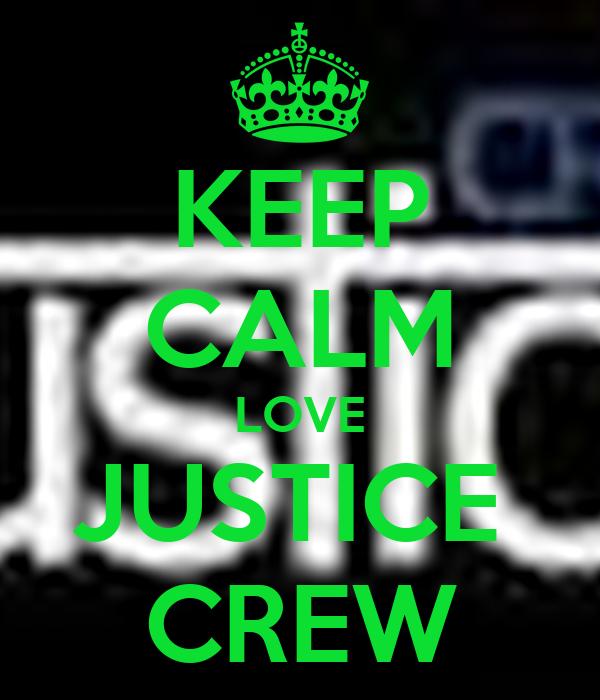 KEEP CALM LOVE JUSTICE  CREW