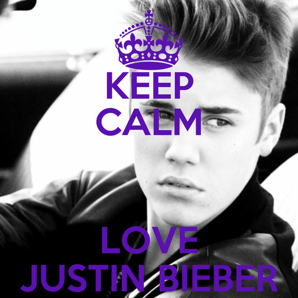 KEEP CALM  LOVE JUSTIN BIEBER