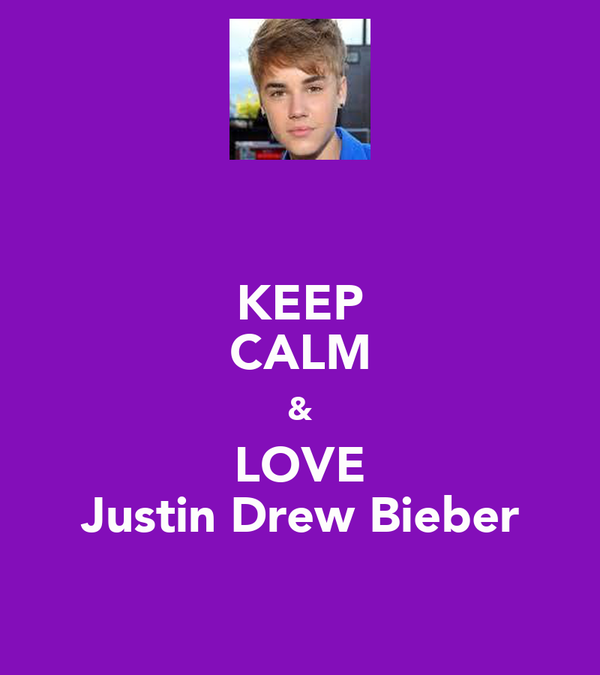 KEEP CALM & LOVE Justin Drew Bieber