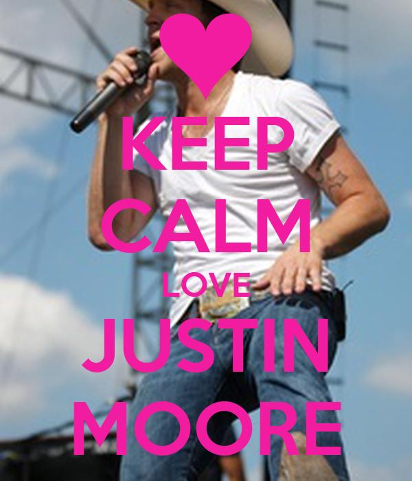 KEEP CALM LOVE JUSTIN MOORE