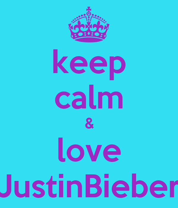 keep calm & love JustinBieber