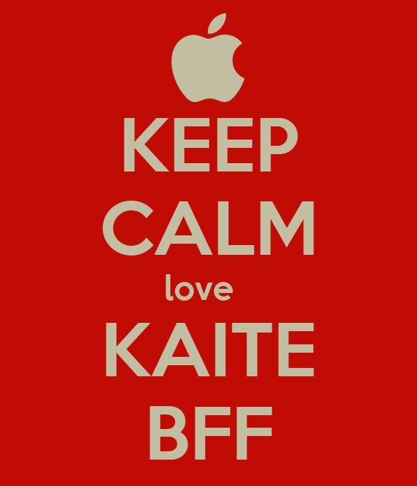 KEEP CALM love   KAITE BFF