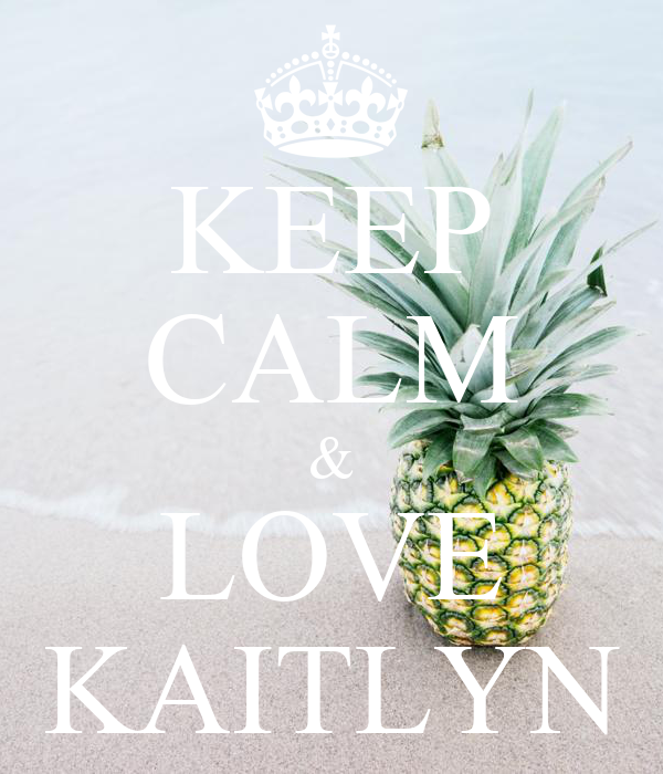 KEEP CALM & LOVE KAITLYN