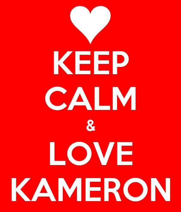 KEEP CALM & LOVE KAMERON
