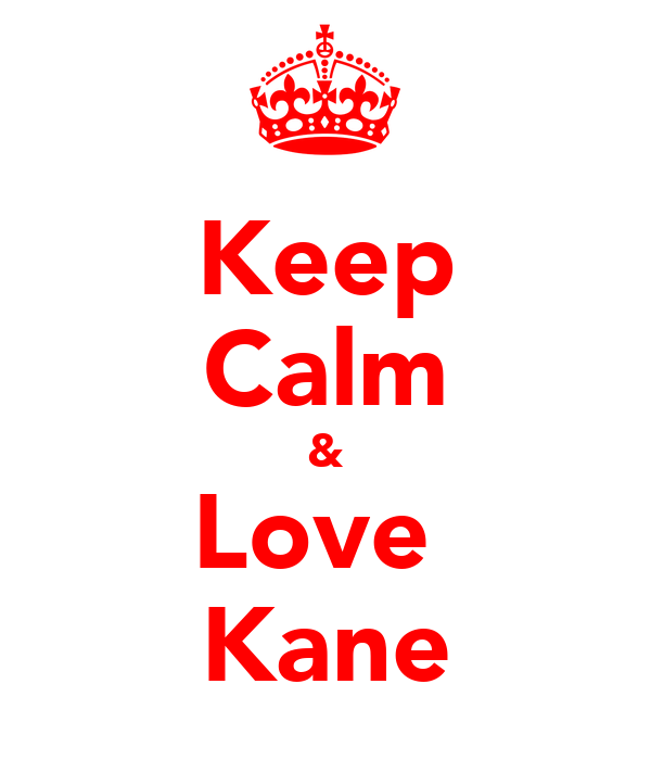Keep Calm & Love  Kane