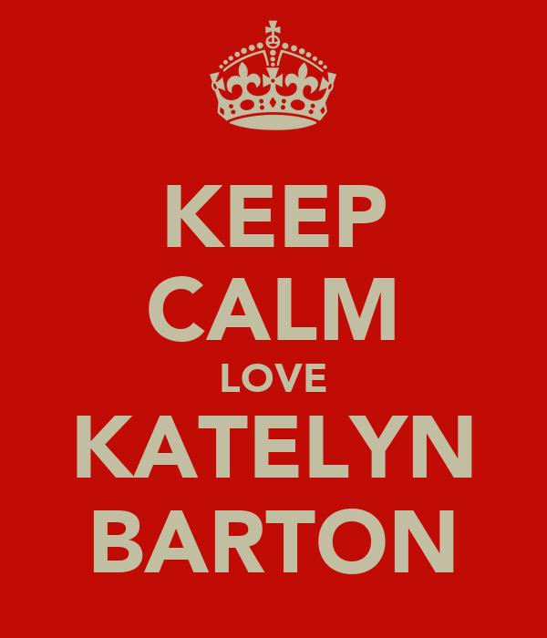 KEEP CALM LOVE KATELYN BARTON