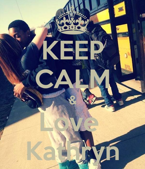 KEEP CALM & Love  Kathryn