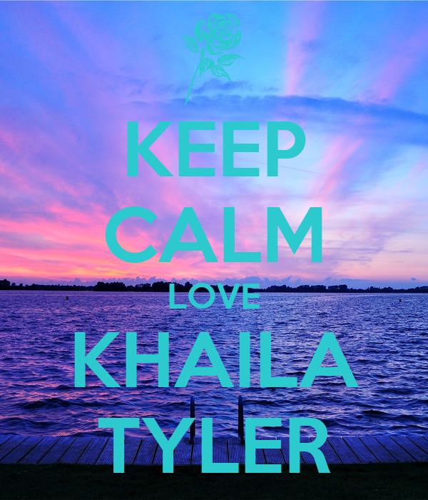 KEEP CALM LOVE KHAILA TYLER