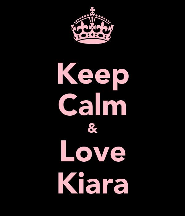 Keep Calm & Love Kiara