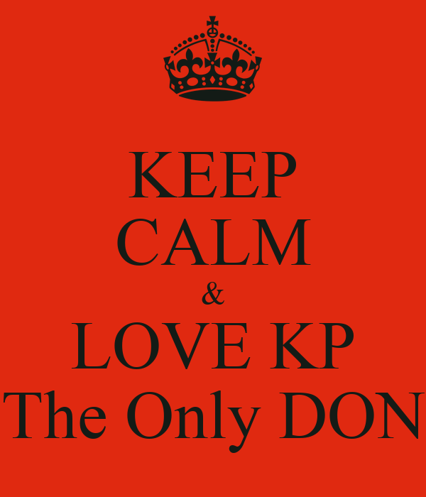 KEEP CALM & LOVE KP The Only DON