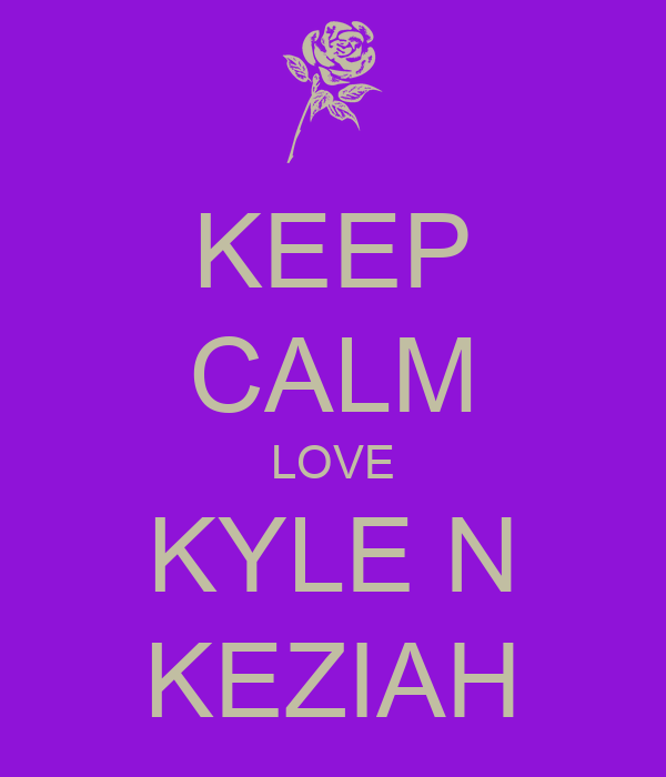 KEEP CALM LOVE KYLE N KEZIAH