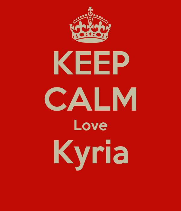 KEEP CALM Love Kyria