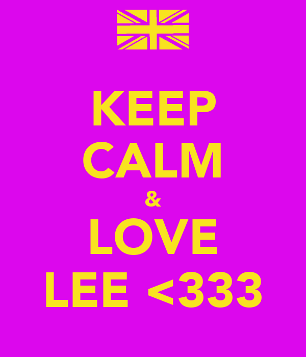 KEEP CALM & LOVE LEE <333