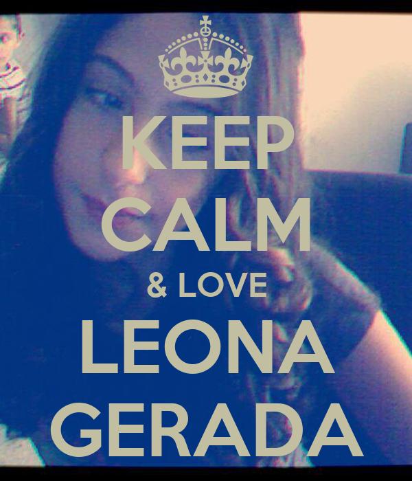 KEEP CALM & LOVE LEONA GERADA