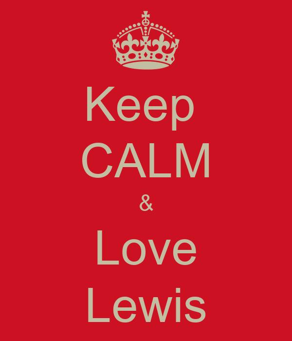 Keep  CALM & Love Lewis
