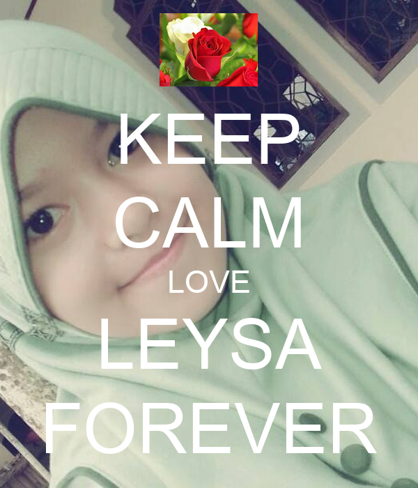 KEEP CALM LOVE LEYSA FOREVER