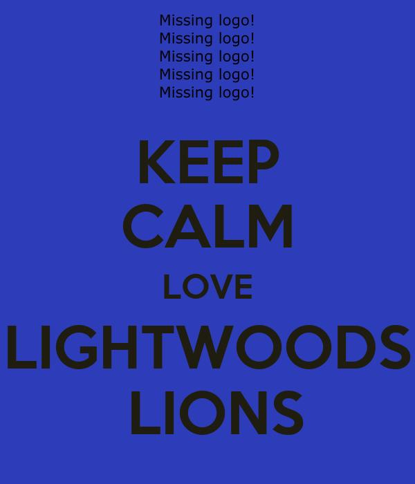 KEEP CALM LOVE LIGHTWOODS  LIONS