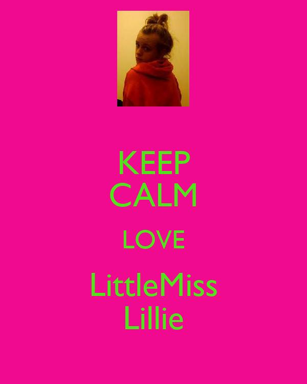 KEEP CALM LOVE LittleMiss Lillie