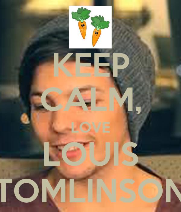 KEEP CALM, LOVE LOUIS TOMLINSON