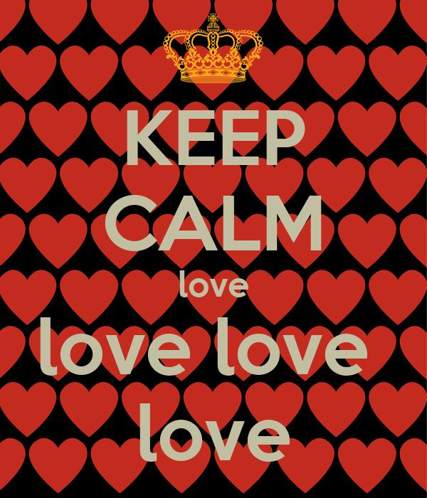 KEEP CALM love love love  love