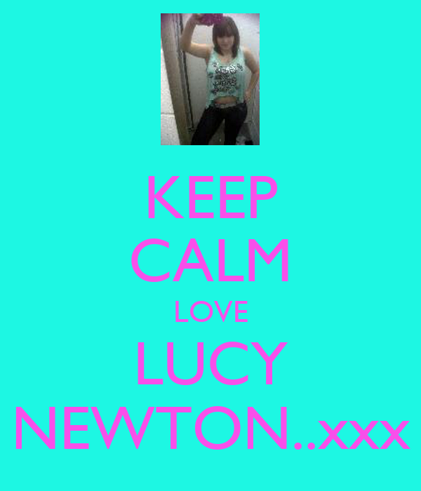 KEEP CALM LOVE LUCY NEWTON..xxx