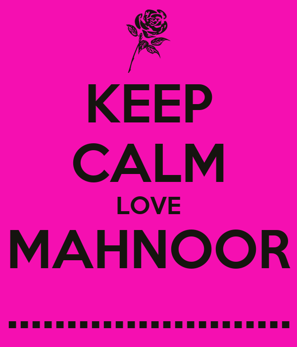 KEEP CALM LOVE MAHNOOR ........................