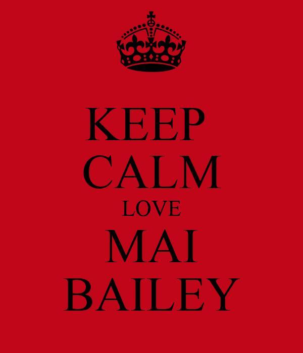 KEEP  CALM LOVE MAI BAILEY