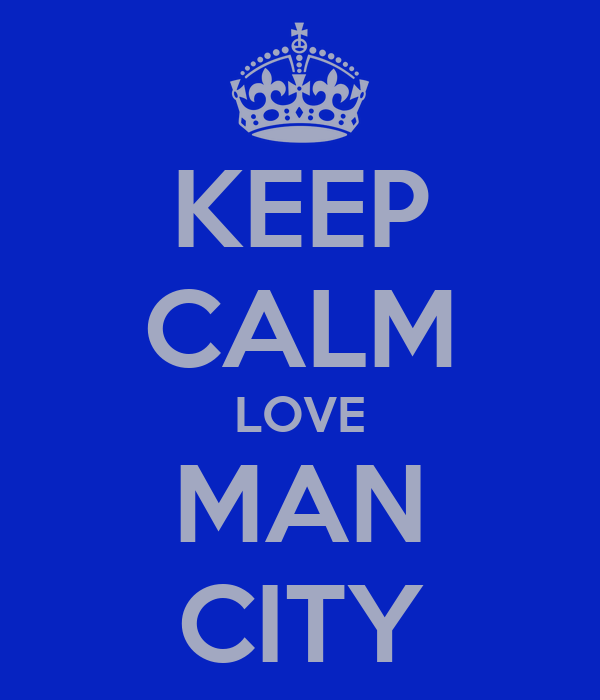 KEEP CALM LOVE MAN CITY