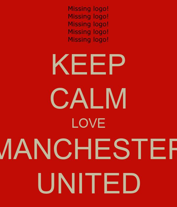 KEEP CALM LOVE MANCHESTER UNITED