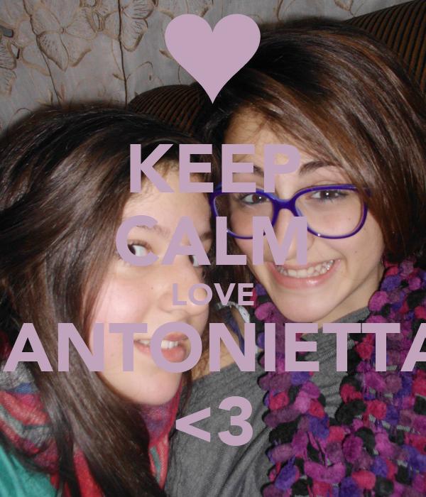 KEEP CALM LOVE MARIANTONIETTAAAA <3