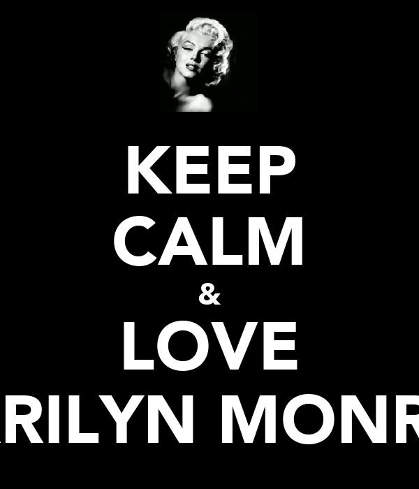 KEEP CALM & LOVE MARILYN MONROE