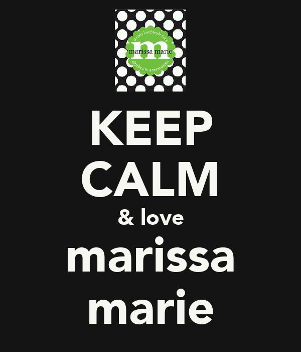 KEEP CALM & love marissa marie