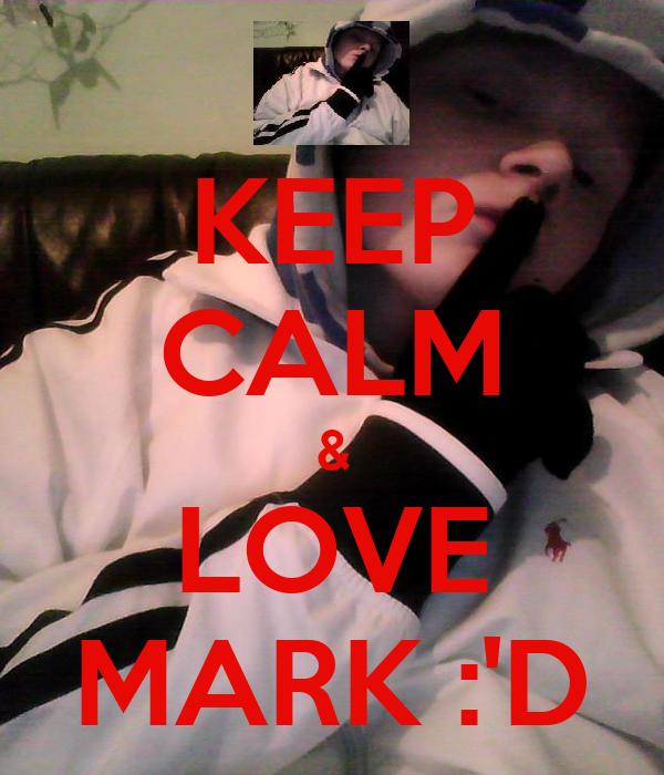 KEEP CALM & LOVE MARK :'D