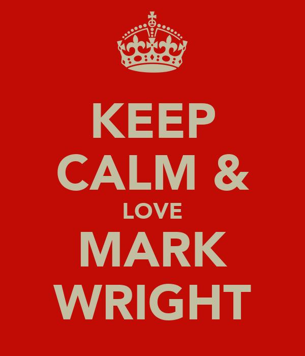 KEEP CALM & LOVE MARK WRIGHT