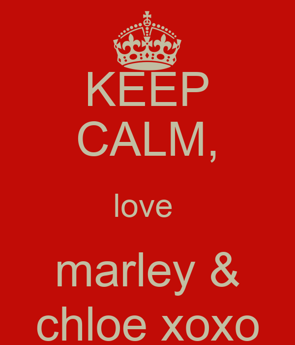 KEEP CALM, love  marley & chloe xoxo